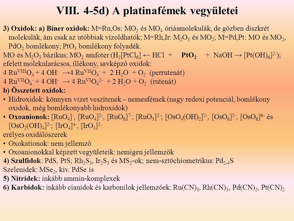 VIII. 4-5d) A platinafémek vegyületei 3) Oxidok: a) Biner oxidok: M=Ru,Os: MO 2 és MO 4 óriásmolekulák, de gőzben diszkrét molekulák, ám csak az utóbb