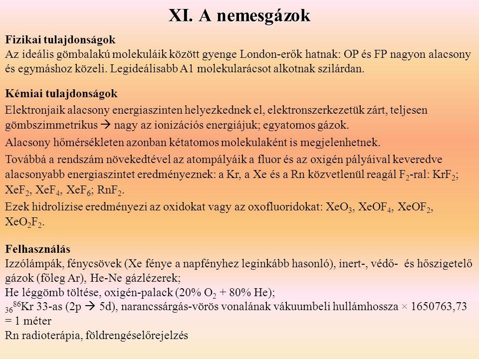 XI. A nemesgázok Kémiai tulajdonságok Elektronjaik alacsony energiaszinten helyezkednek el, elektronszerkezetük zárt, teljesen gömbszimmetrikus  nagy
