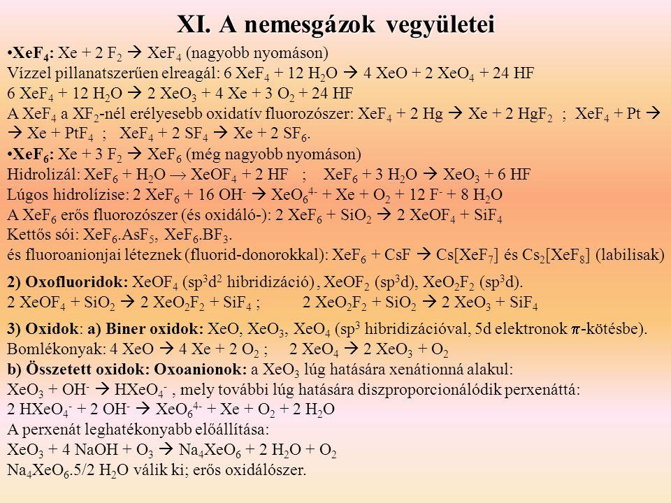 XI. A nemesgázok vegyületei 3) Oxidok: a) Biner oxidok: XeO, XeO 3, XeO 4 (sp 3 hibridizációval, 5d elektronok  -kötésbe). Bomlékonyak: 4 XeO  4 Xe