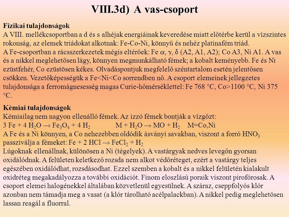 VIII.3d) A vas-csoport Kémiai tulajdonságok Kémiailag nem nagyon ellenálló fémek.