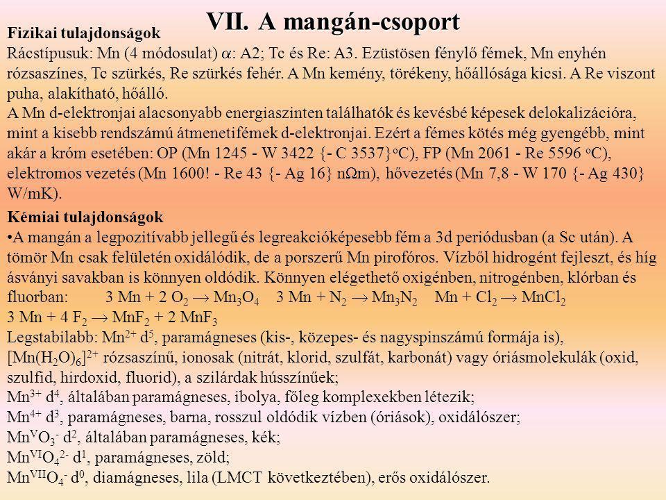 VII. A mangán-csoport Kémiai tulajdonságok A mangán a legpozitívabb jellegű és legreakcióképesebb fém a 3d periódusban (a Sc után). A tömör Mn csak fe