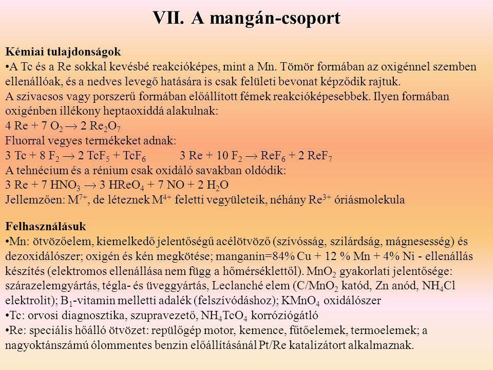 VII. A mangán-csoport Felhasználásuk Mn: ötvözőelem, kiemelkedő jelentőségű acélötvöző (szívósság, szilárdság, mágnesesség) és dezoxidálószer; oxigén