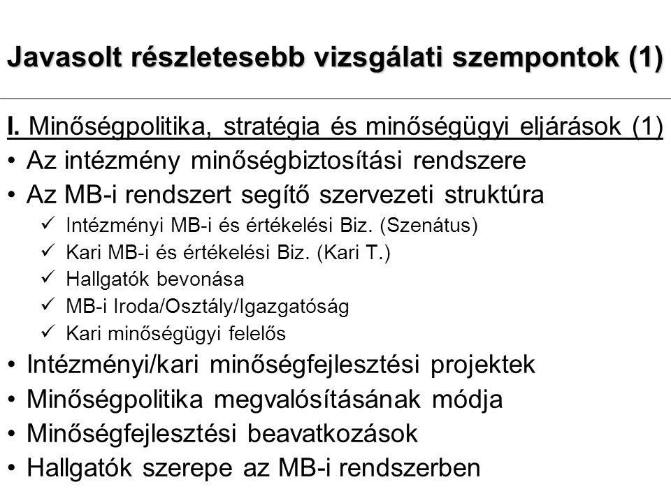 Javasolt részletesebb vizsgálati szempontok (1) I. Minőségpolitika, stratégia és minőségügyi eljárások (1) Az intézmény minőségbiztosítási rendszere A