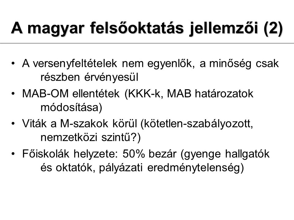 A magyar felsőoktatás jellemzői (2) A versenyfeltételek nem egyenlők, a minőség csak részben érvényesül MAB-OM ellentétek (KKK-k, MAB határozatok módo