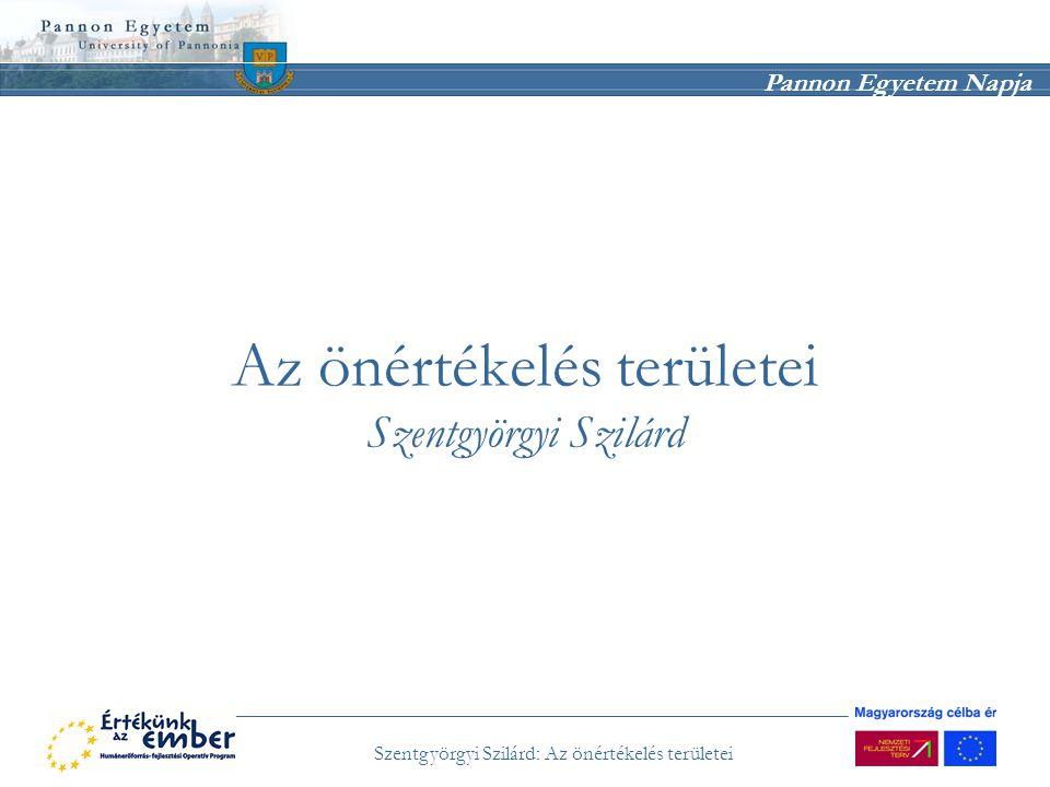 Pannon Egyetem Napja Szentgyörgyi Szilárd: Az önértékelés területei Az önértékelés területei Szentgyörgyi Szilárd
