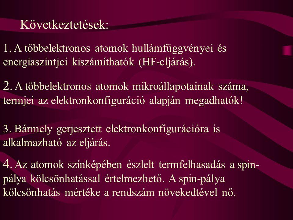 Következtetések: 1. A többelektronos atomok hullámfüggvényei és energiaszintjei kiszámíthatók (HF-eljárás). 2. A többelektronos atomok mikroállapotain
