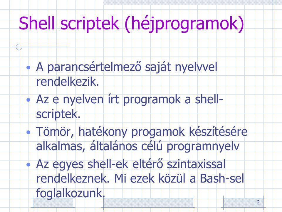 2 Shell scriptek (héjprogramok) A parancsértelmező saját nyelvvel rendelkezik.