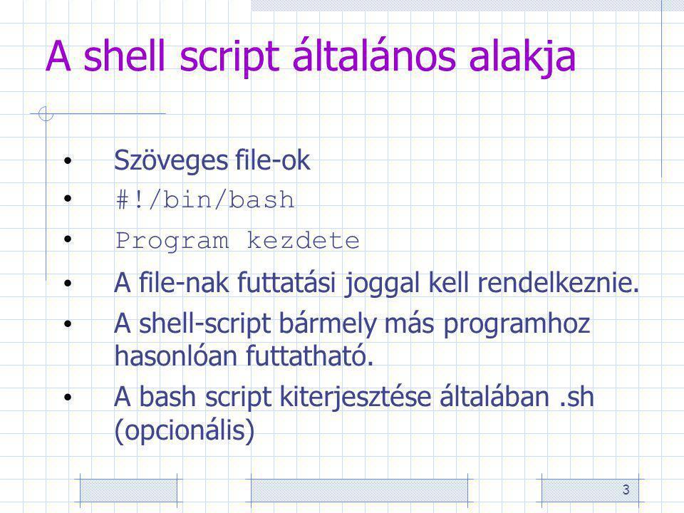 3 A shell script általános alakja Szöveges file-ok #!/bin/bash Program kezdete A file-nak futtatási joggal kell rendelkeznie.