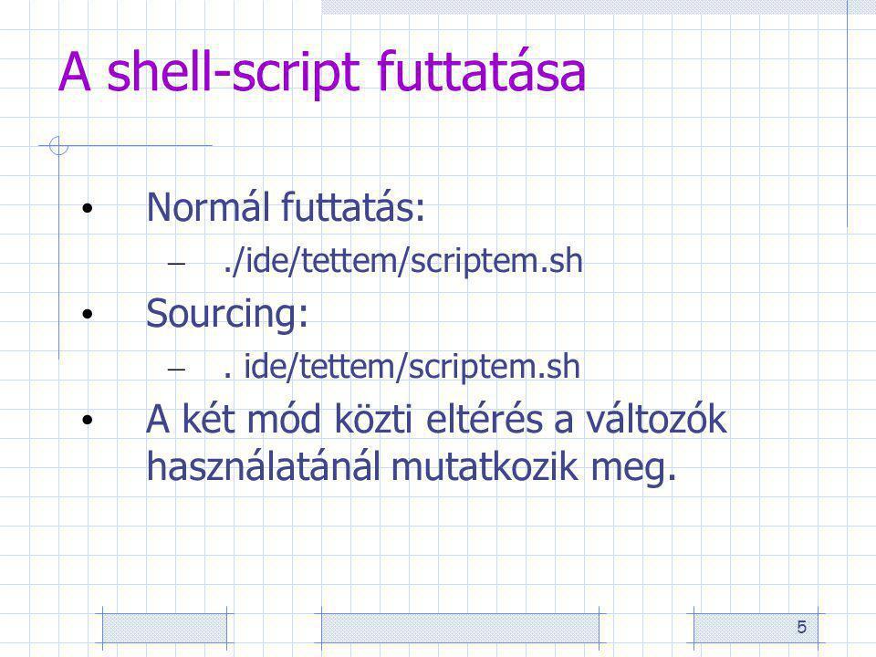 5 A shell-script futtatása Normál futtatás: –./ide/tettem/scriptem.sh Sourcing: –.