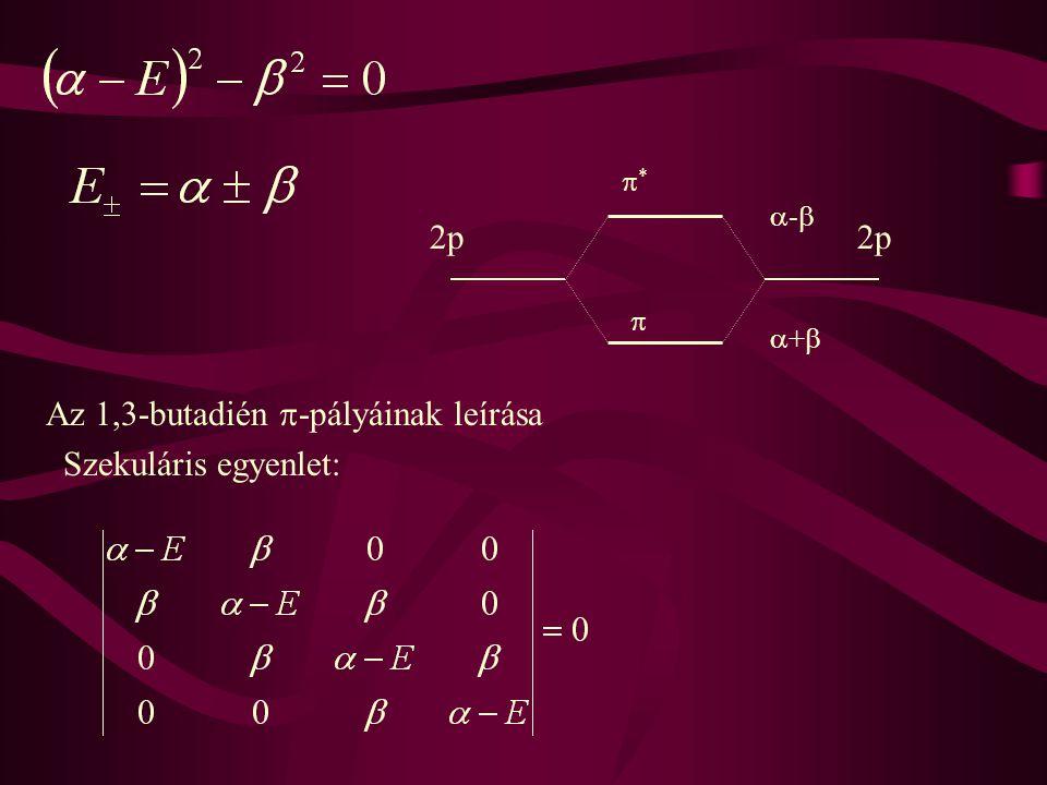 2p  ** ++ -- Az 1,3-butadién  -pályáinak leírása Szekuláris egyenlet: