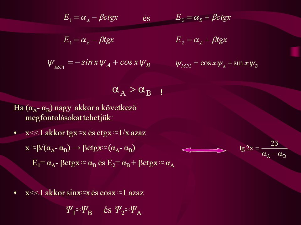 Ha (α A - α B ) nagy akkor a következő megfontolásokat tehetjük: x<<1 akkor tgx≈x és ctgx ≈1/x azaz x ≈  /(α A - α B ) →  ctgx≈ (α A - α B ) E 1 = α A -  ctgx ≈ α B és E 2 = α B +  ctgx ≈ α A x<<1 akkor sinx≈x és cosx ≈1 azaz Ψ 1 ≈ Ψ B és Ψ 2 ≈ Ψ A