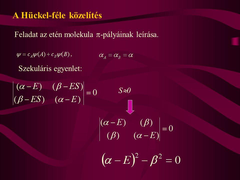 A Hückel-féle közelítés Feladat az etén molekula  -pályáinak leírása. Szekuláris egyenlet: S0S0