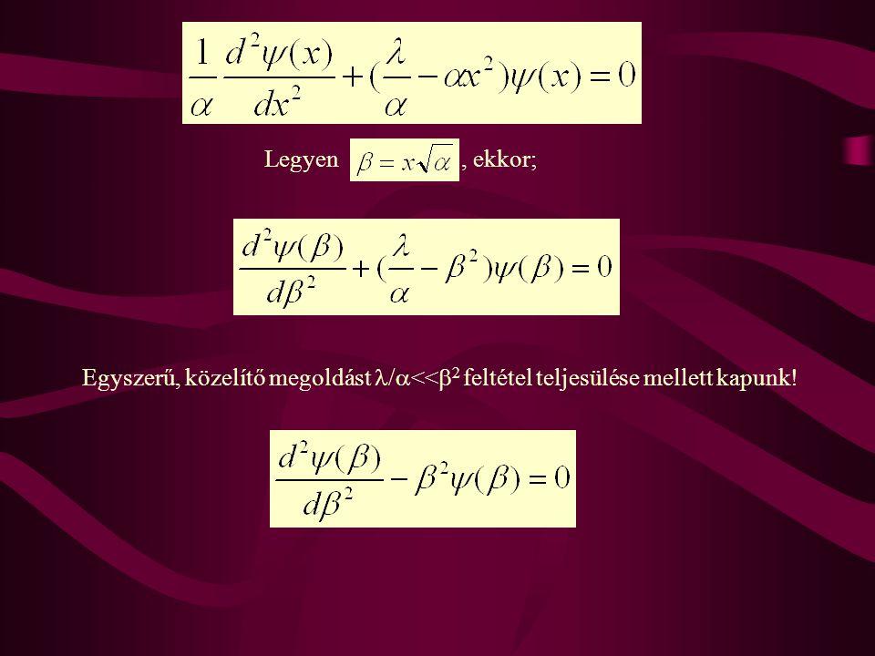 Keressük az egyenlet megoldását jelentő sajátfüggvényt a következő alakban! Ha 0<<  2