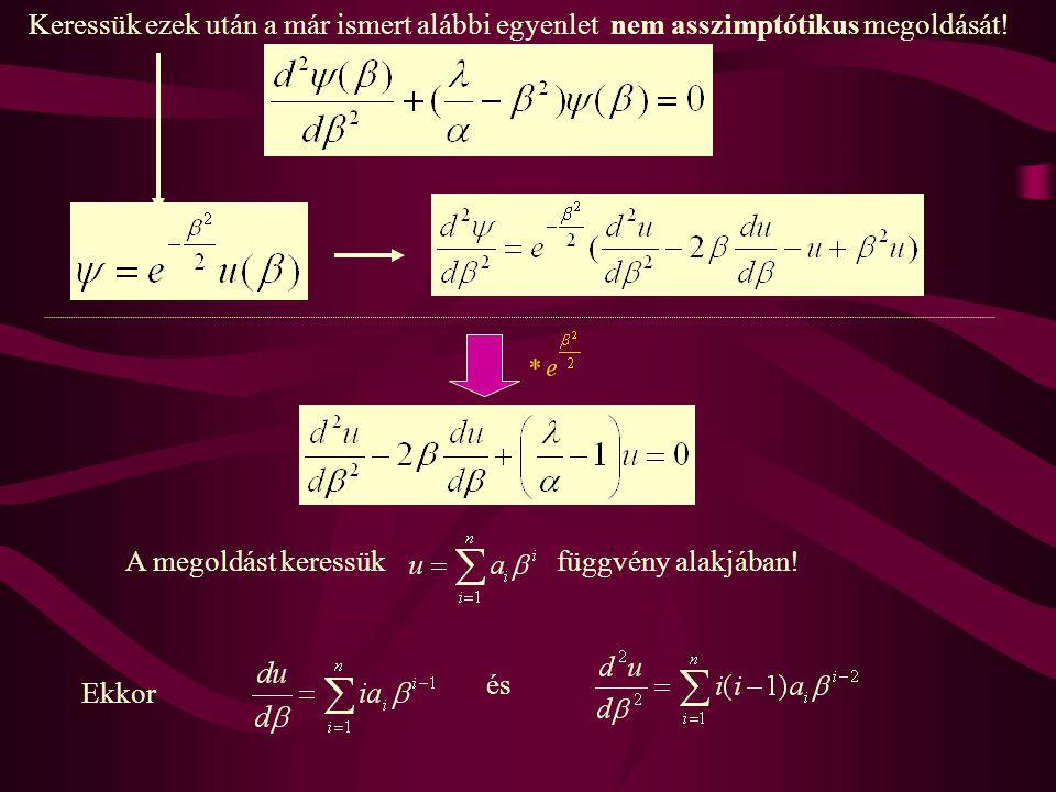 Keressük ezek után a már ismert alábbi egyenlet nem asszimptótikus megoldását.