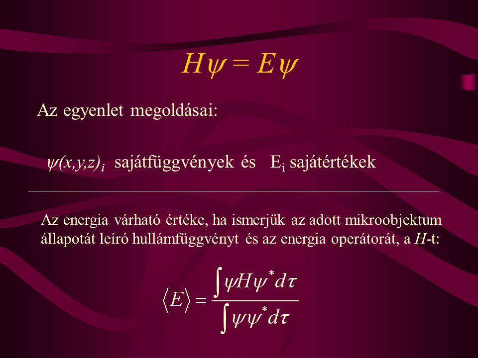 Az egyenlet megoldásai:  (x,y,z) i sajátfüggvények és E i sajátértékek H  = E  Az energia várható értéke, ha ismerjük az adott mikroobjektum állapo