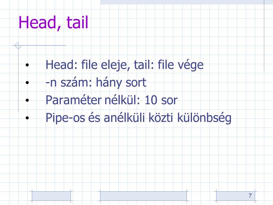 7 Head, tail Head: file eleje, tail: file vége -n szám: hány sort Paraméter nélkül: 10 sor Pipe-os és anélküli közti különbség