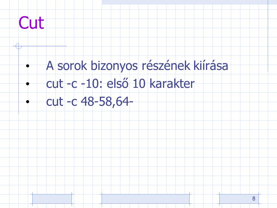 8 Cut A sorok bizonyos részének kiírása cut -c -10: első 10 karakter cut -c 48-58,64-