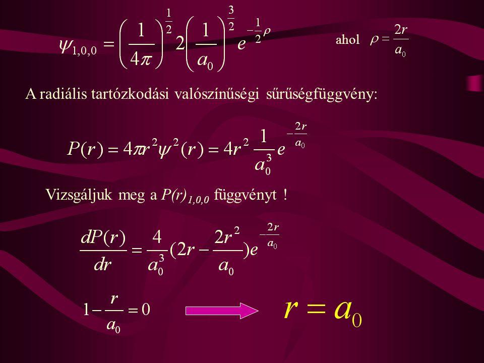 ahol A radiális tartózkodási valószínűségi sűrűségfüggvény: Vizsgáljuk meg a P(r) 1,0,0 függvényt !