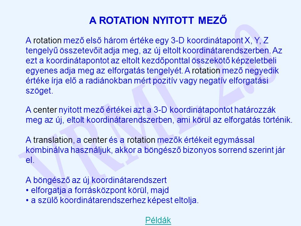 A ROTATION NYITOTT MEZŐ A rotation mező első három értéke egy 3-D koordinátapont X, Y, Z tengelyű összetevőit adja meg, az új eltolt koordinátarendsze