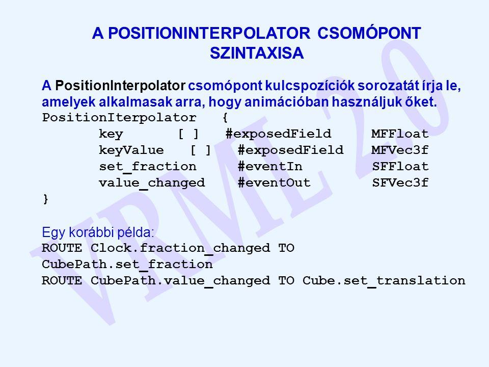 A POSITIONINTERPOLATOR CSOMÓPONT SZINTAXISA A PositionInterpolator csomópont kulcspozíciók sorozatát írja le, amelyek alkalmasak arra, hogy animációba