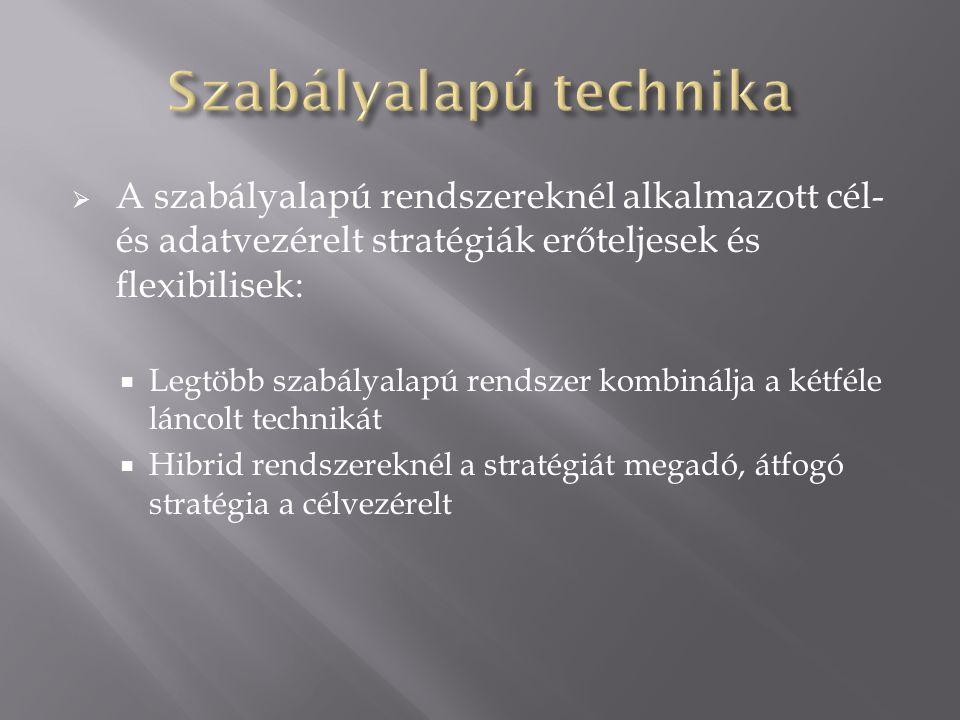  A szabályalapú rendszereknél alkalmazott cél- és adatvezérelt stratégiák erőteljesek és flexibilisek:  Legtöbb szabályalapú rendszer kombinálja a kétféle láncolt technikát  Hibrid rendszereknél a stratégiát megadó, átfogó stratégia a célvezérelt