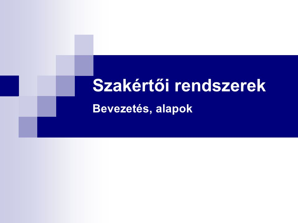 Ajánlott irodalom Sántáné-Tóth Edit: Tudásalapú technológia, szakértő rendszerek.