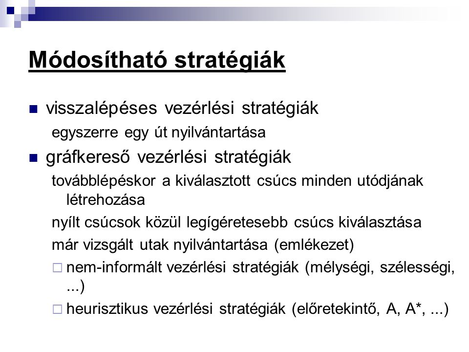 Módosítható stratégiák visszalépéses vezérlési stratégiák egyszerre egy út nyilvántartása gráfkereső vezérlési stratégiák továbblépéskor a kiválasztot