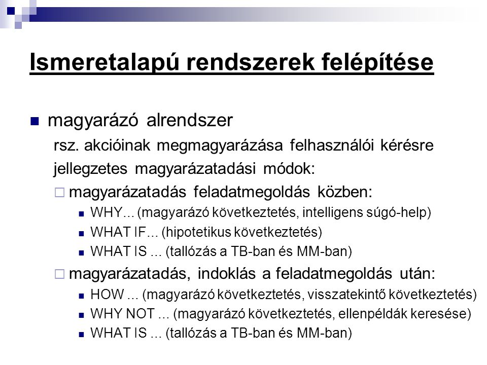 Ismeretalapú rendszerek felépítése magyarázó alrendszer rsz. akcióinak megmagyarázása felhasználói kérésre jellegzetes magyarázatadási módok:  magyar