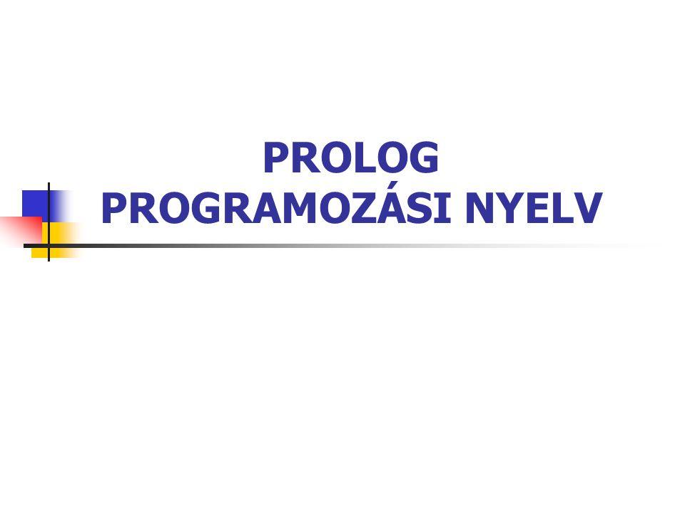 PROLOG 2 LOGIKAI PROGRAMOZÁS, PROLOG Logikai programozás alapgondolata: program megírása a logika nyelvén program végrehajtása tételbizonyítási algoritmussal Hagyományos programnyelvek/ logikai programozás Prolog: Programming in Logic 70-es évek, Európa logika, predikátumkalkulus, Horn klóz, rezolúció, lineáris input stratégia keresés, célvezérelt, mélységi keresés/visszalépéses keresés probléma redukció (és-vagy gráf) – összefüggések a részfák megoldásai között.