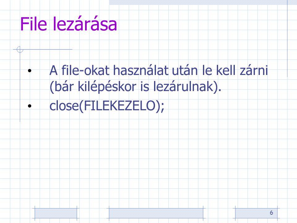 6 File lezárása A file-okat használat után le kell zárni (bár kilépéskor is lezárulnak).