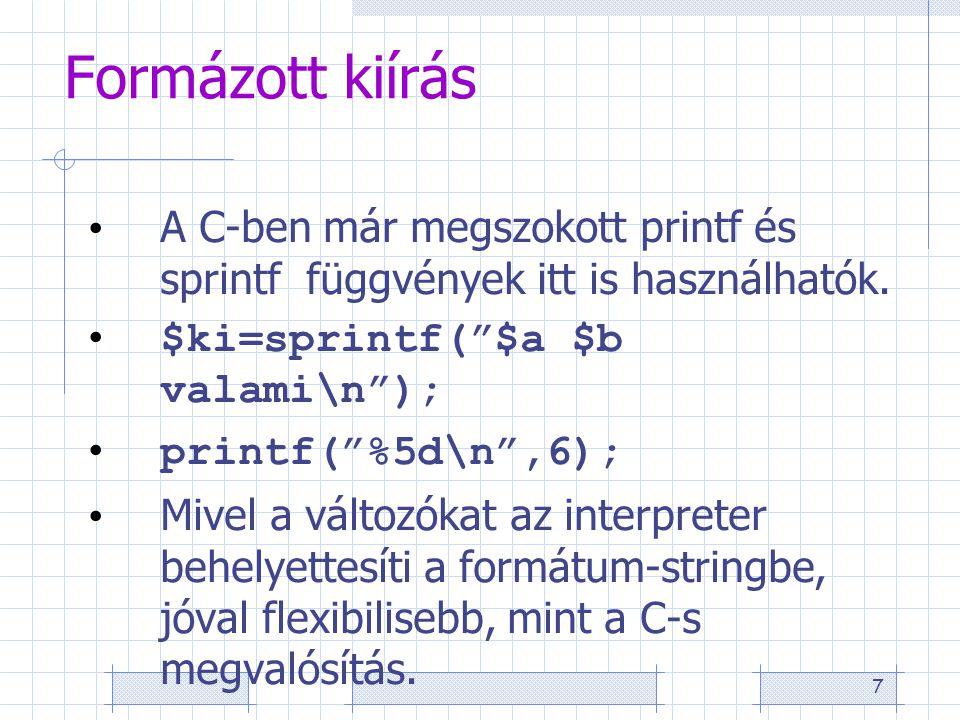 7 Formázott kiírás A C-ben már megszokott printf és sprintf függvények itt is használhatók.