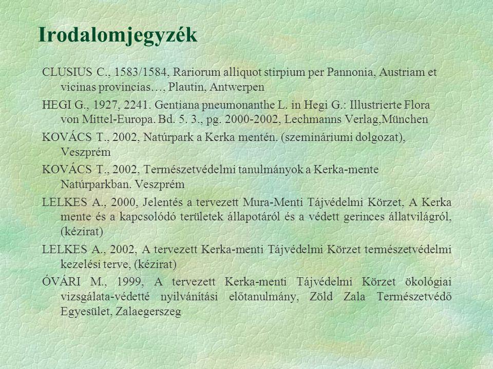 Irodalomjegyzék CLUSIUS C., 1583/1584, Rariorum alliquot stirpium per Pannonia, Austriam et vicinas provincias…, Plautin, Antwerpen HEGI G., 1927, 2241.