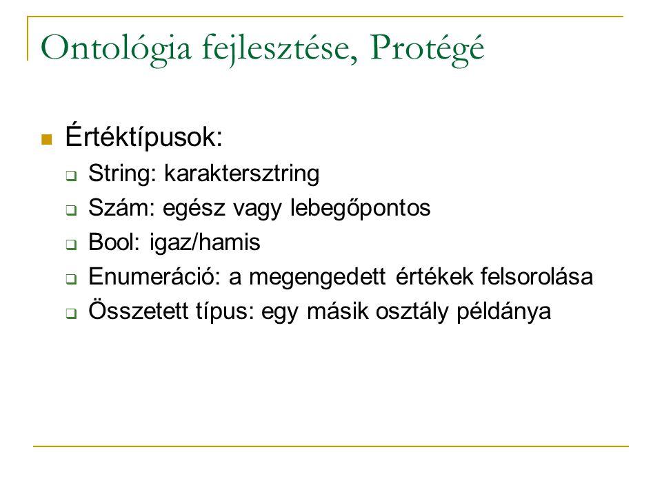Ontológia fejlesztése, Protégé Értéktípusok:  String: karaktersztring  Szám: egész vagy lebegőpontos  Bool: igaz/hamis  Enumeráció: a megengedett értékek felsorolása  Összetett típus: egy másik osztály példánya
