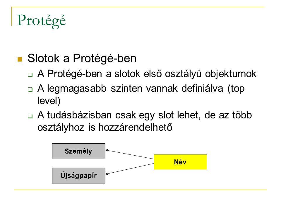Protégé Slotok a Protégé-ben  A Protégé-ben a slotok első osztályú objektumok  A legmagasabb szinten vannak definiálva (top level)  A tudásbázisban csak egy slot lehet, de az több osztályhoz is hozzárendelhető Név Személy Újságpapír