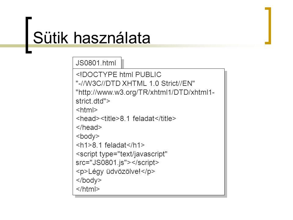 Sütik használata JS0801.html <!DOCTYPE html PUBLIC -//W3C//DTD XHTML 1.0 Strict//EN http://www.w3.org/TR/xhtml1/DTD/xhtml1- strict.dtd > 8.1 feladat 8.1 feladat Légy üdvözölve.