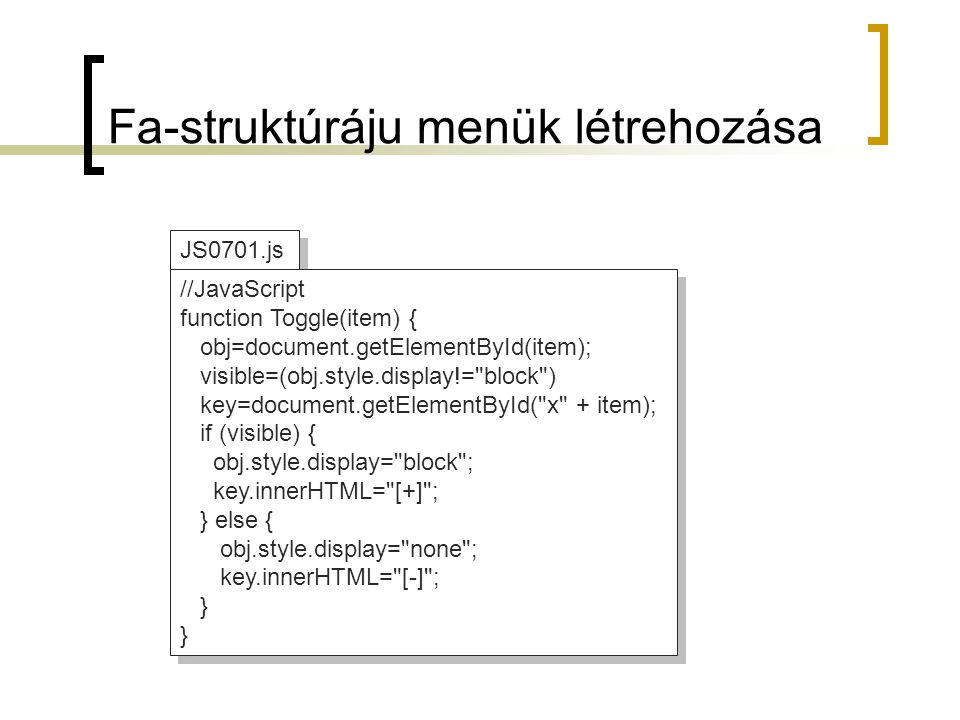 JS0702.html <!DOCTYPE html PUBLIC -//W3C//DTD XHTML 1.0 Strict//EN http://www.w3.org/TR/xhtml1/DTD/xhtml1-strict.dtd > 7.2 feladat body { margin-left: 0; margin-top: 0; } td { background-color: silver; width: 100; } div { position: absolute; visibility: hidden; } <td id= menu-products onmouseover= Menu( products ); onmouseout= Timeout( products ); > Termékek <td id= menu-sales onmouseover= Menu( sales ); onmouseout= Timeout( sales ); > Értékesítés <td id= menu-service onmouseover= Menu( service ); onmouseout= Timeout( service ); > Szervíz … <!DOCTYPE html PUBLIC -//W3C//DTD XHTML 1.0 Strict//EN http://www.w3.org/TR/xhtml1/DTD/xhtml1-strict.dtd > 7.2 feladat body { margin-left: 0; margin-top: 0; } td { background-color: silver; width: 100; } div { position: absolute; visibility: hidden; } <td id= menu-products onmouseover= Menu( products ); onmouseout= Timeout( products ); > Termékek <td id= menu-sales onmouseover= Menu( sales ); onmouseout= Timeout( sales ); > Értékesítés <td id= menu-service onmouseover= Menu( service ); onmouseout= Timeout( service ); > Szervíz …