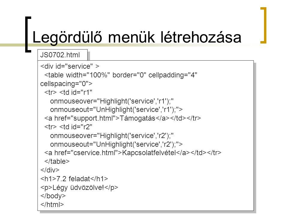 <td id= r1 onmouseover= Highlight( service , r1 ); onmouseout= UnHighlight( service , r1 ); > Támogatás <td id= r2 onmouseover= Highlight( service , r2 ); onmouseout= UnHighlight( service , r2 ); > Kapcsolatfelvétel 7.2 feladat Légy üdvözölve.