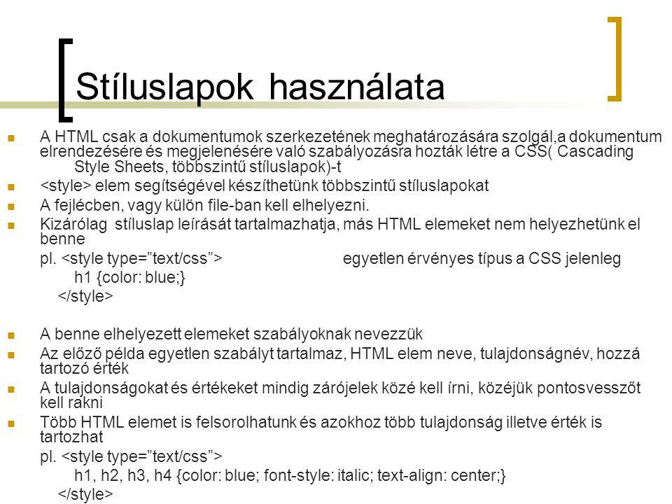 Stíluslapok használata A HTML csak a dokumentumok szerkezetének meghatározására szolgál,a dokumentum elrendezésére és megjelenésére való szabályozásra