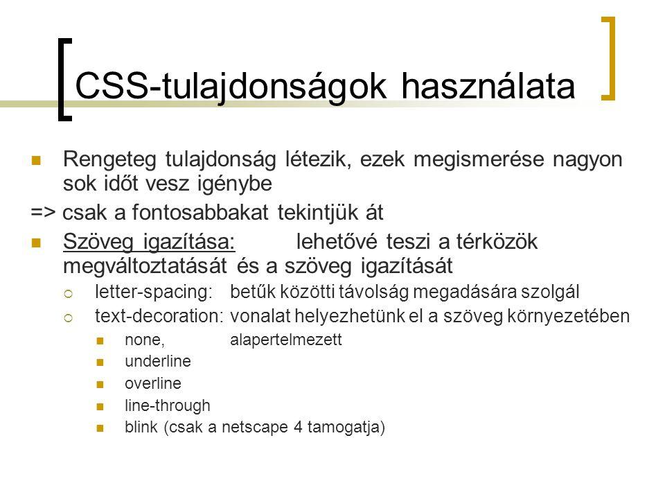 CSS-tulajdonságok használata Rengeteg tulajdonság létezik, ezek megismerése nagyon sok időt vesz igénybe => csak a fontosabbakat tekintjük át Szöveg i