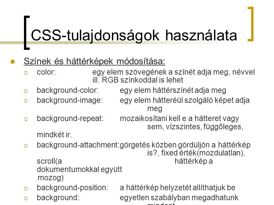 CSS-tulajdonságok használata Színek és háttérképek módosítása:  color:egy elem szövegének a színét adja meg, névvel ill. RGB színkoddal is lehet  ba
