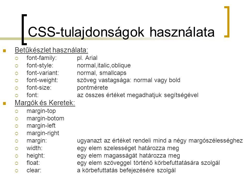 CSS-tulajdonságok használata Betűkészlet használata:  font-family: pl. Arial  font-style:normal,italic,oblique  font-variant:normal, smallcaps  fo