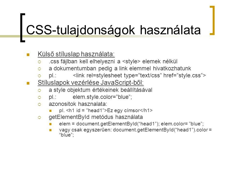 CSS-tulajdonságok használata Külső stíluslap használata: .css fájlban kell elhelyezni a elemek nélkül  a dokumentumban pedig a link elemmel hivatkoz