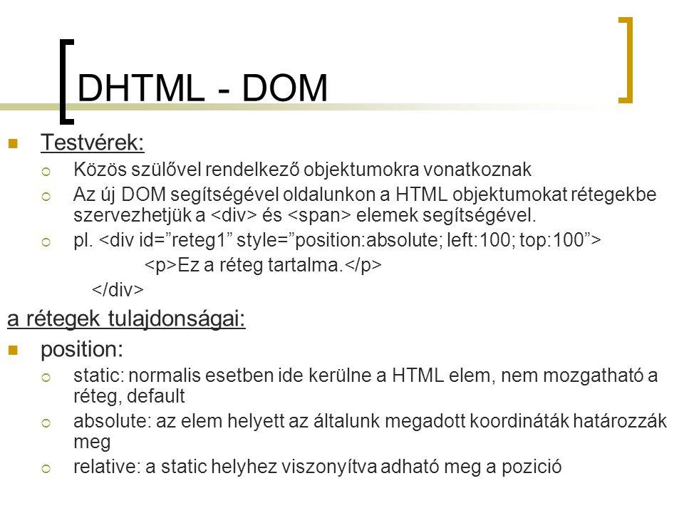 DHTML - DOM Testvérek:  Közös szülővel rendelkező objektumokra vonatkoznak  Az új DOM segítségével oldalunkon a HTML objektumokat rétegekbe szervezh