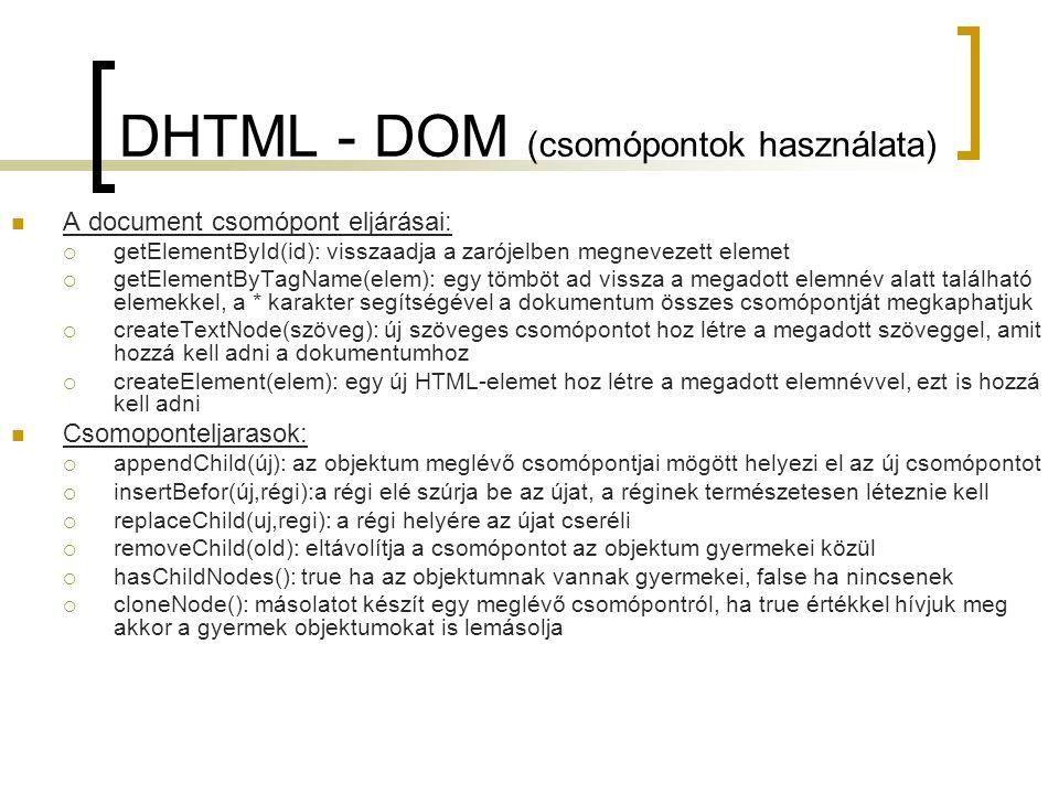 DHTML - DOM (csomópontok használata) A document csomópont eljárásai:  getElementById(id): visszaadja a zarójelben megnevezett elemet  getElementByTa