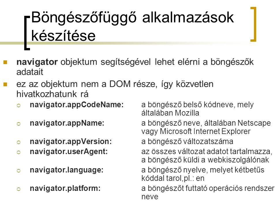 Böngészőfüggő alkalmazások készítése navigator objektum segítségével lehet elérni a böngészők adatait ez az objektum nem a DOM része, így közvetlen hi