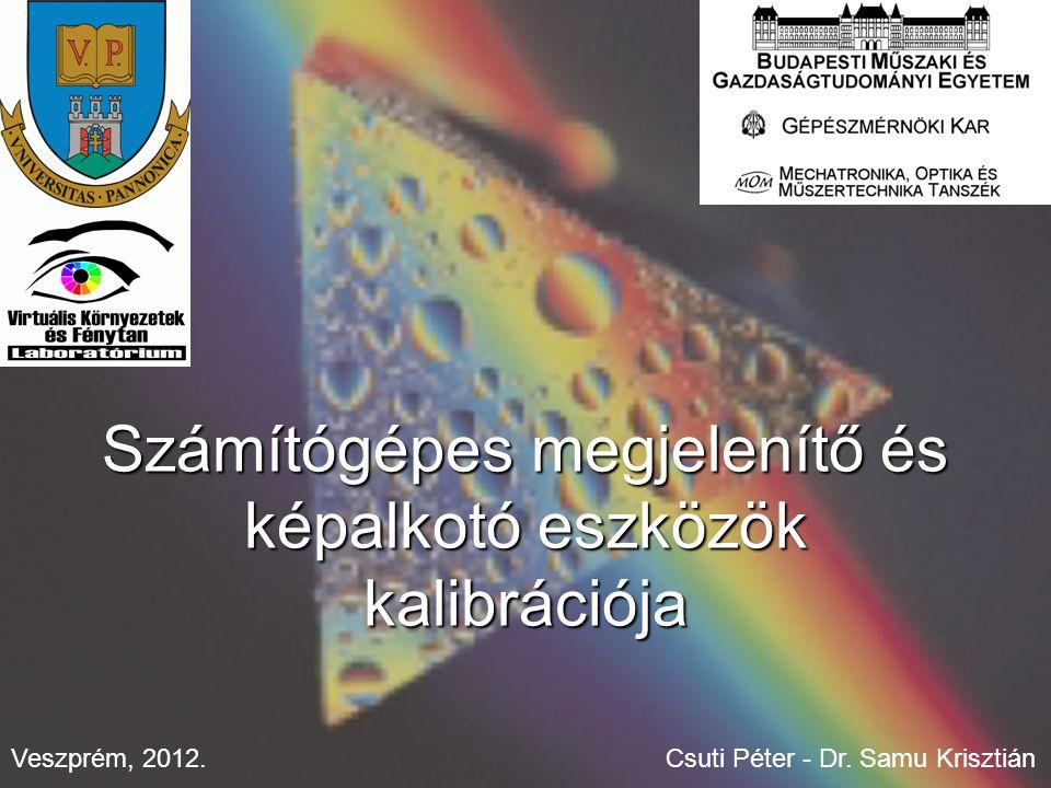 Veszprém, 2012. Számítógépes megjelenítő és képalkotó eszközök kalibrációja Csuti Péter - Dr.