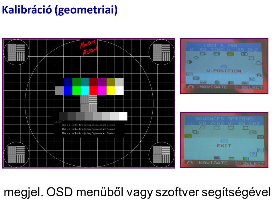 Kalibráció (geometriai) megjel. OSD menüből vagy szoftver segítségével õ