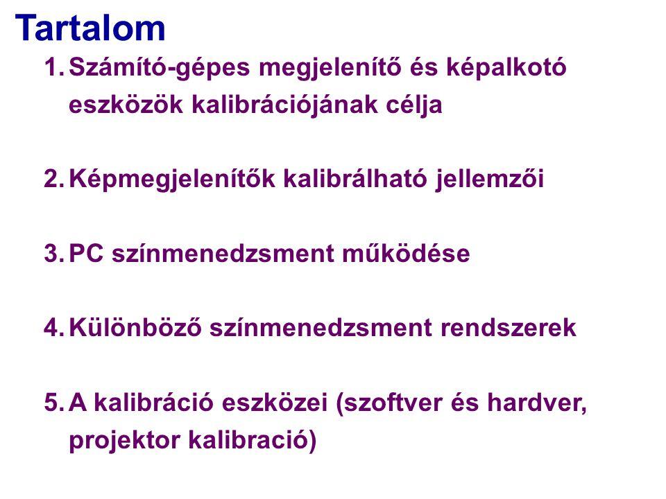 Tartalom 1.Számító-gépes megjelenítő és képalkotó eszközök kalibrációjának célja 2.Képmegjelenítők kalibrálható jellemzői 3.PC színmenedzsment működése 4.Különböző színmenedzsment rendszerek 5.A kalibráció eszközei (szoftver és hardver, projektor kalibració)
