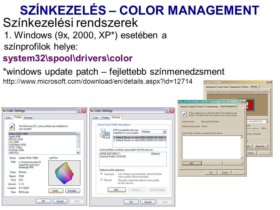 Színkezelési rendszerek 1. Windows (9x, 2000, XP*) esetében a színprofilok helye: system32\spool\drivers\color *windows update patch – fejlettebb szín