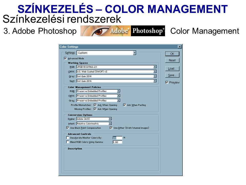 3. Adobe Photoshop Color Management Színkezelési rendszerek SZÍNKEZELÉS – COLOR MANAGEMENT